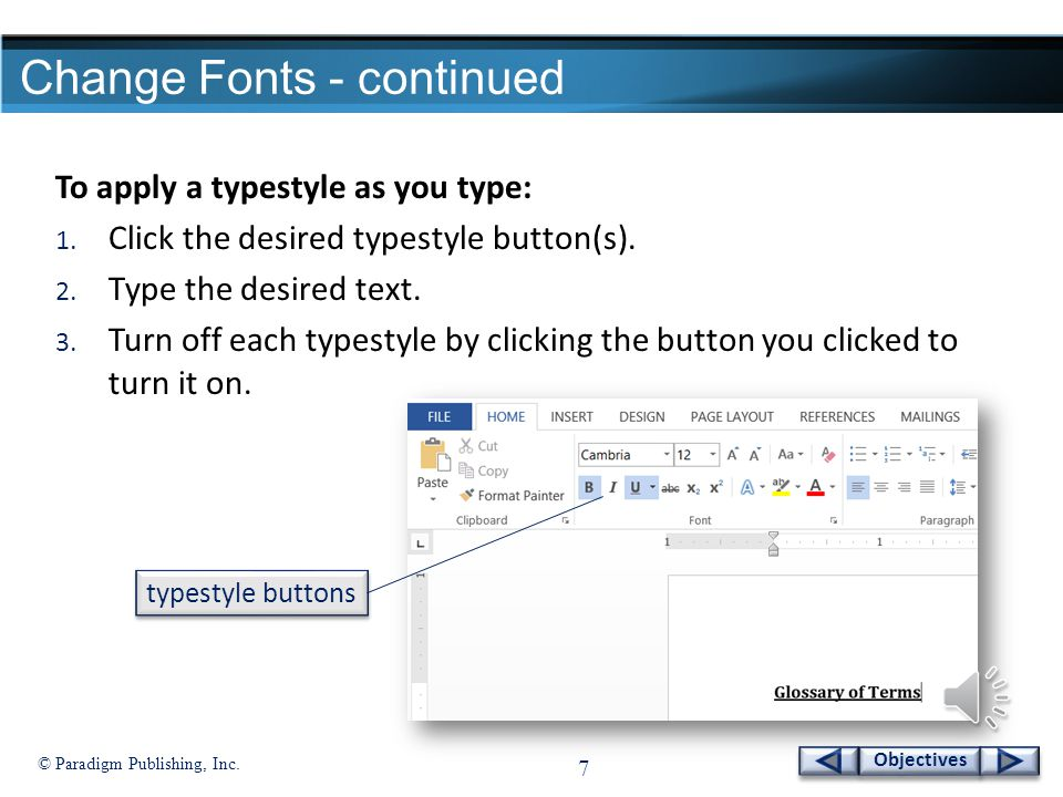 © Paradigm Publishing, Inc. 6 Objectives Change Fonts - continued To change the font size: 1.