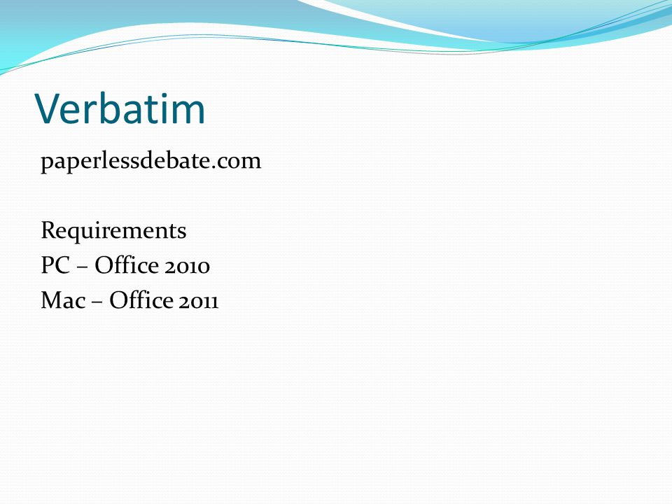 Verbatim paperlessdebate.com Requirements PC – Office 2010 Mac – Office 2011