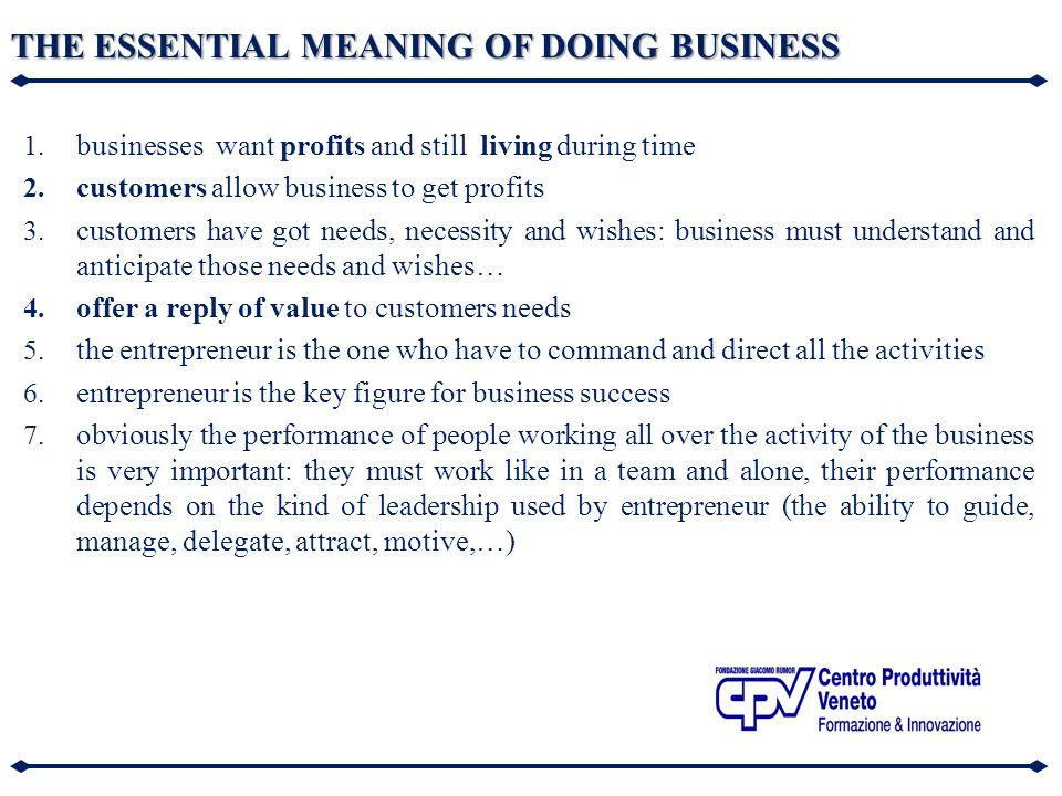 THE ESSENTIAL MEANING OF DOING BUSINESS 1. businesses want profits and still living during time 2. customers allow business to get profits 3. customer