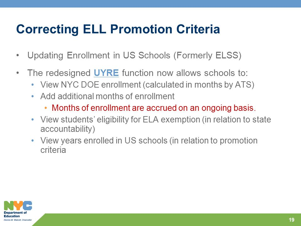Correcting ELL Promotion Criteria Updating Enrollment in US Schools (Formerly ELSS) The redesigned UYRE function now allows schools to:UYRE View NYC D