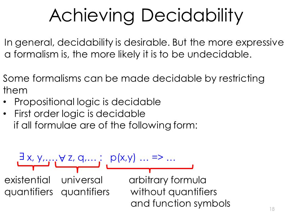 Achieving Decidability 18 In general, decidability is desirable.