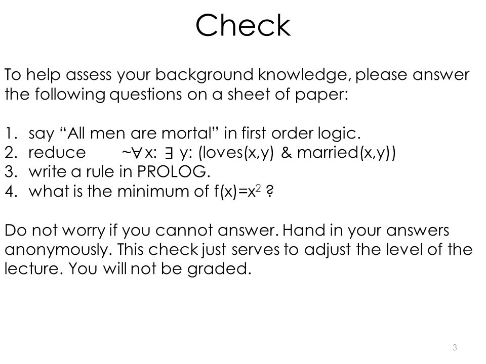 Check 3 To help assess your background knowledge, please answer the following questions on a sheet of paper: 1.say All men are mortal in first order logic.