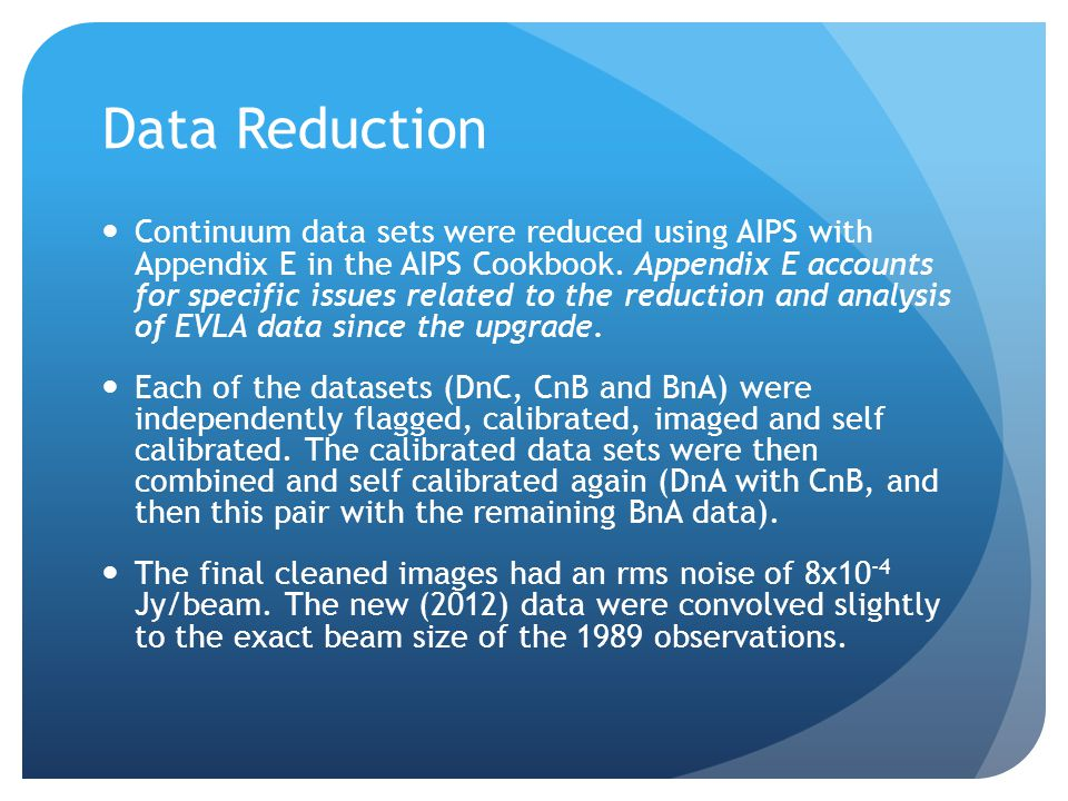 Data Reduction Continuum data sets were reduced using AIPS with Appendix E in the AIPS Cookbook.