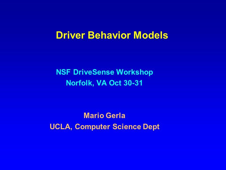 Driver Behavior Models NSF DriveSense Workshop Norfolk, VA Oct 30-31 Mario Gerla UCLA, Computer Science Dept