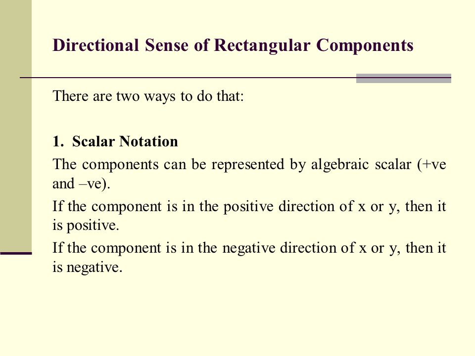 Directional Sense of Rectangular Components There are two ways to do that: 1.