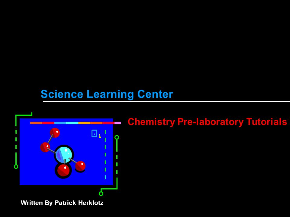 Science Learning Center Chemistry Pre-laboratory Tutorials Written By Patrick Herklotz