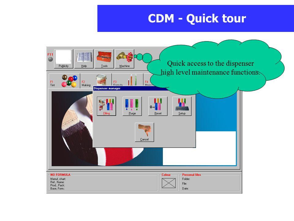 CDM - Quick tour Quick access to the dispenser high level maintenance functions.