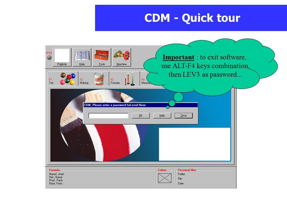 CDM - Quick tour Important : to exit software, use ALT-F4 keys combination, then LEV3 as password...