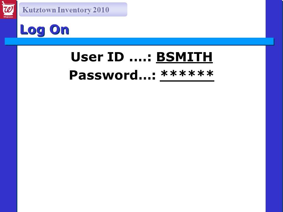 Kutztown Inventory 2010 Log On User ID.…: BSMITH Password…: ******