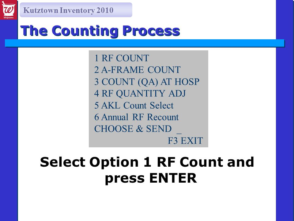 Kutztown Inventory 2010 Select Option 1 RF Count and press ENTER The Counting Process 1 RF COUNT 2 A-FRAME COUNT 3 COUNT (QA) AT HOSP 4 RF QUANTITY AD