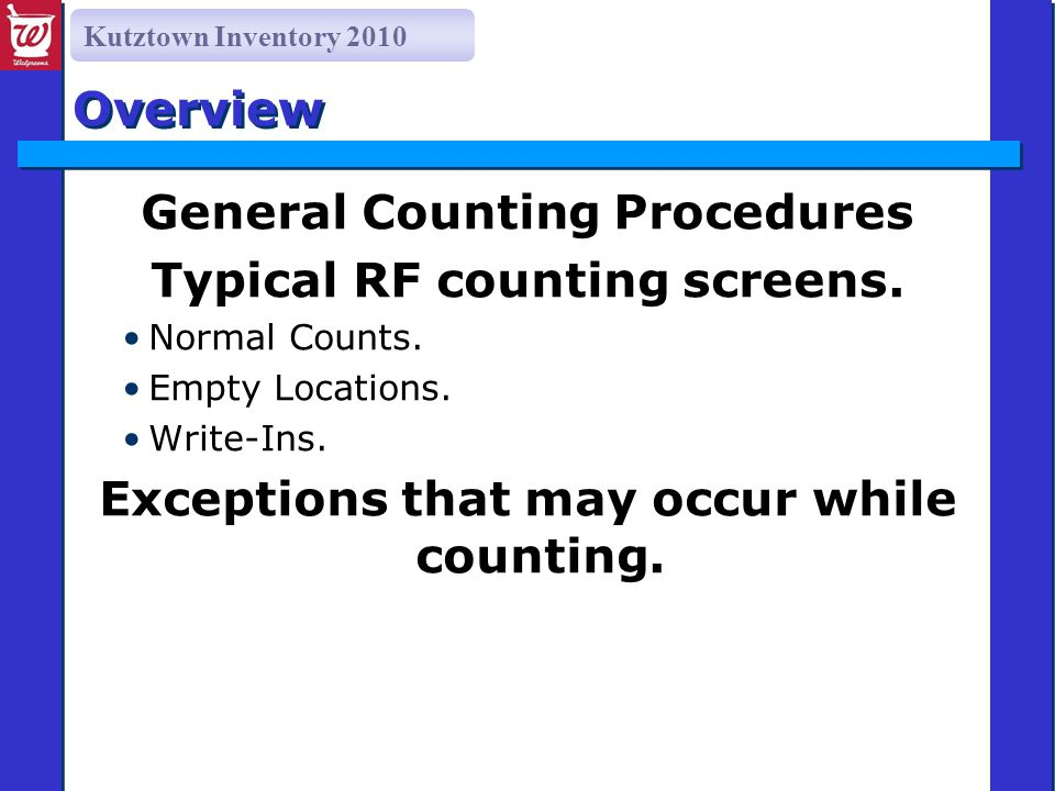 Kutztown Inventory 2010 Overview General Counting Procedures Typical RF counting screens. Normal Counts. Empty Locations. Write-Ins. Exceptions that m