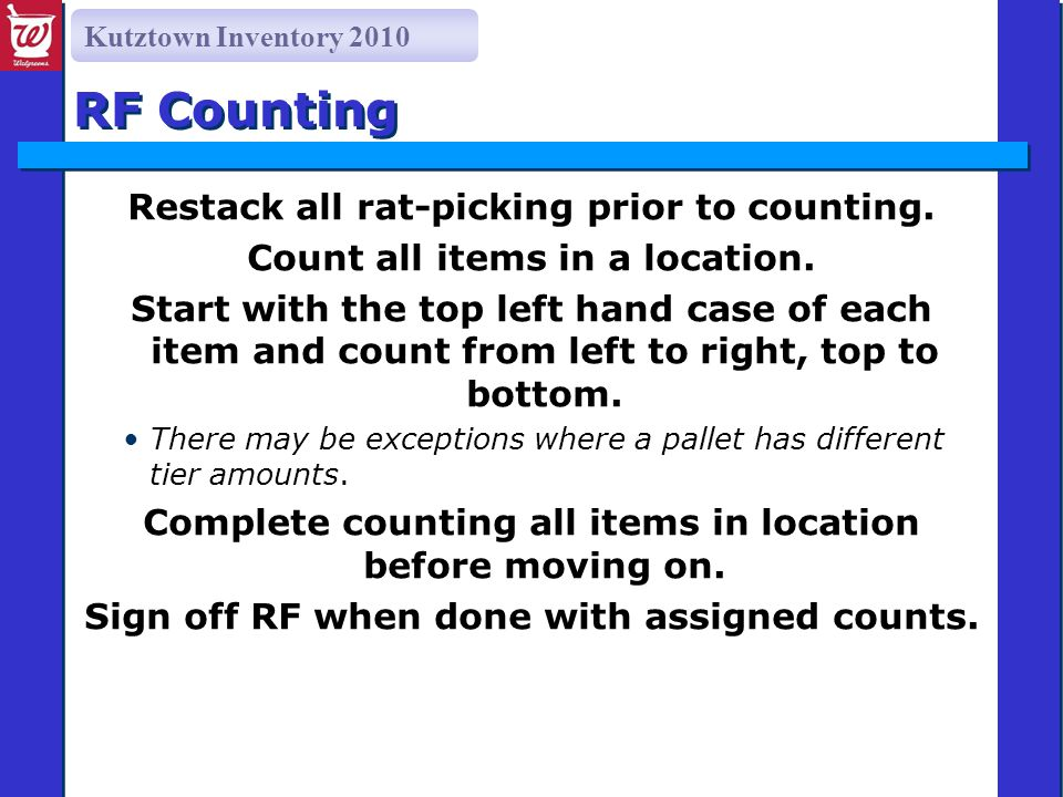 Kutztown Inventory 2010 RF Counting Restack all rat-picking prior to counting. Count all items in a location. Start with the top left hand case of eac
