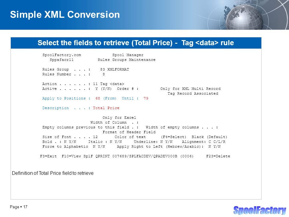 Page  17 Simple XML Conversion Select the fields to retrieve (Total Price) - Tag rule SpoolFactory.com Spool Manager Sppafacr11 Rules Groups Maintenance Rules Group...