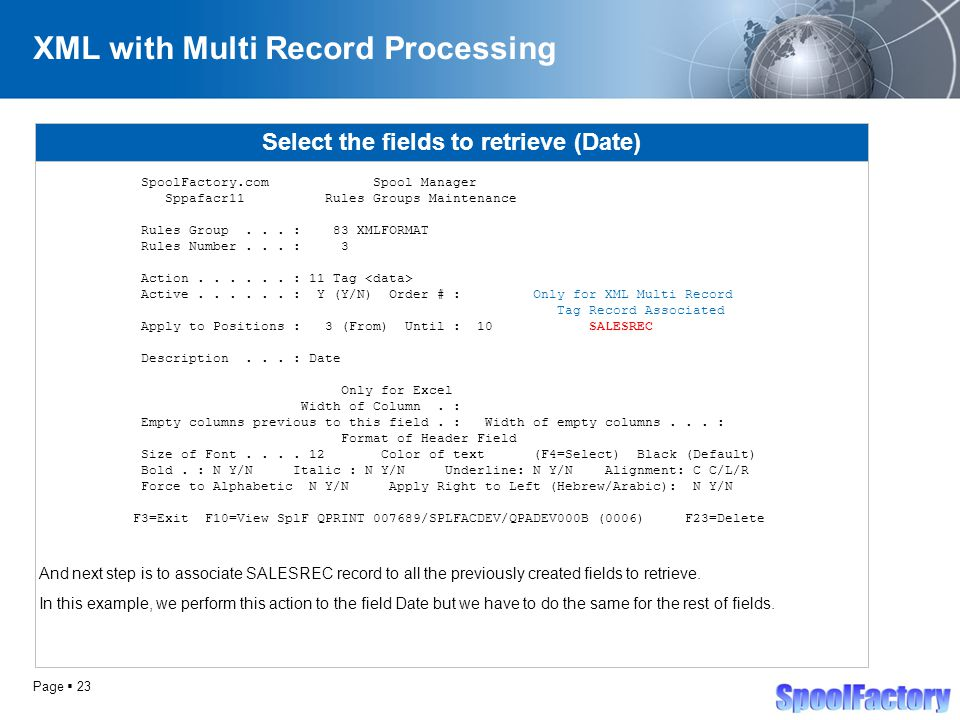 Page  23 XML with Multi Record Processing Select the fields to retrieve (Date) SpoolFactory.com Spool Manager Sppafacr11 Rules Groups Maintenance Rules Group...