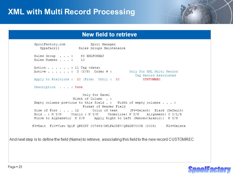 Page  25 XML with Multi Record Processing New field to retrieve SpoolFactory.com Spool Manager Sppafacr11 Rules Groups Maintenance Rules Group...