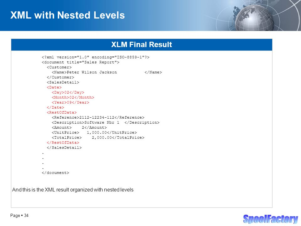 Page  34 XML with Nested Levels XLM Final Result Peter Wilson Jackson 02 09 2112-12234-112 Software Nbr 1 2 1,000.00 2,000.00.