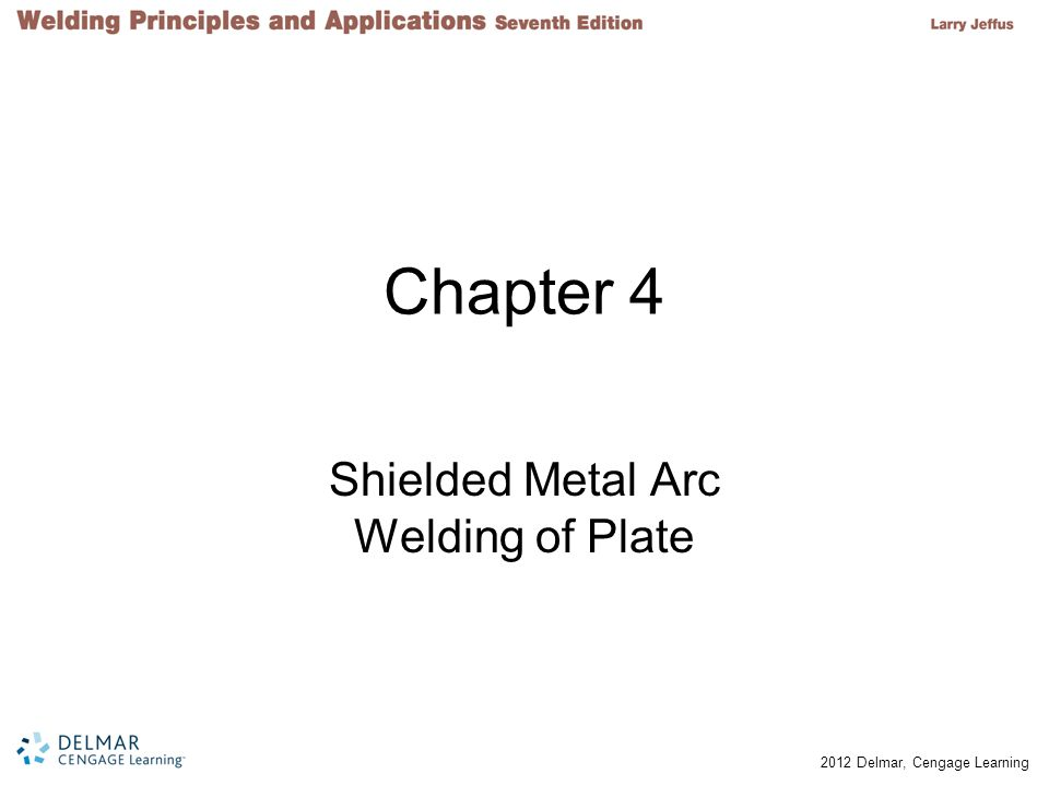 © 2012 Delmar, Cengage Learning Objectives Demonstrate safe work practices Demonstrate the ability to strike an arc at a specific point List the problems that can result if the welding current is set too low or too high Discuss how to select the correct diameter of welding electrode for a weld Describe the effects of overheating a weld by comparing the bead's shape for width, reinforcement, and appearance