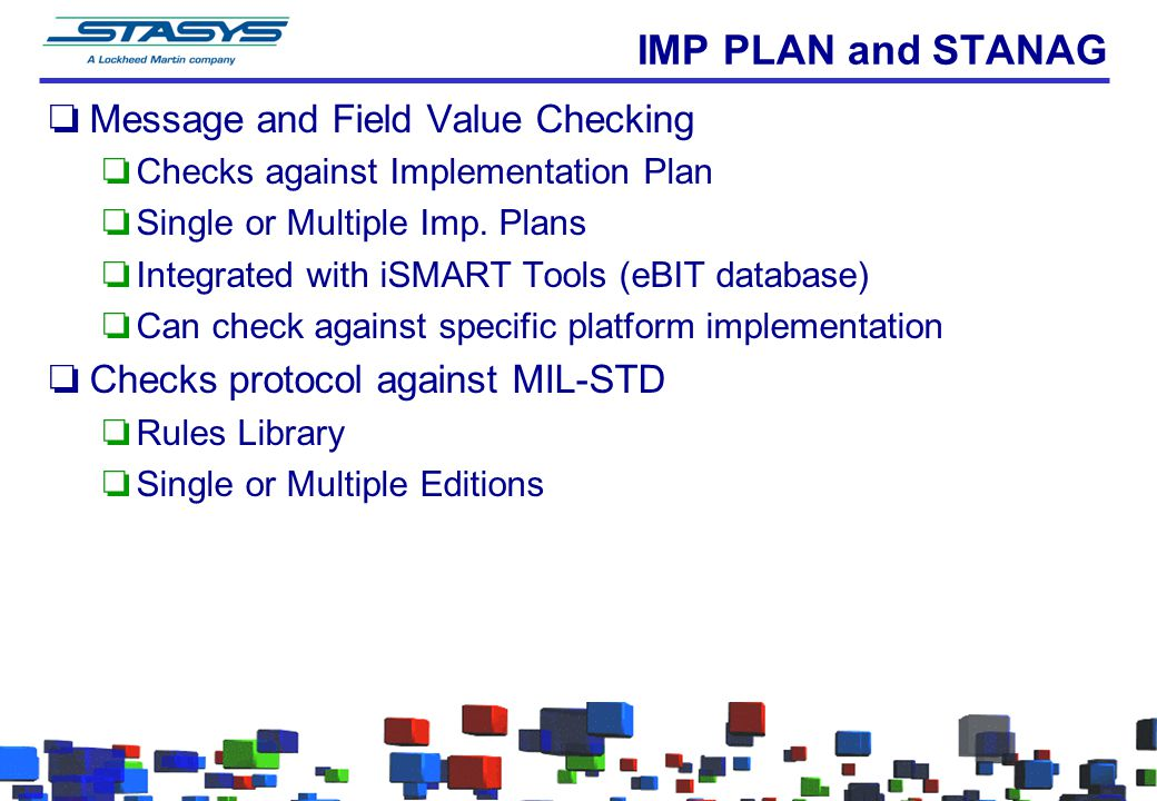 IMP PLAN and STANAG oMessage and Field Value Checking oChecks against Implementation Plan oSingle or Multiple Imp.