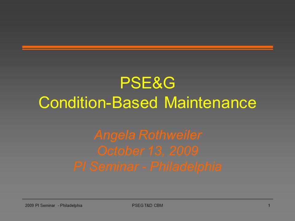 2009 PI Seminar - PhiladelphiaPSEG T&D CBM1 PSE&G Condition-Based Maintenance Angela Rothweiler October 13, 2009 PI Seminar - Philadelphia