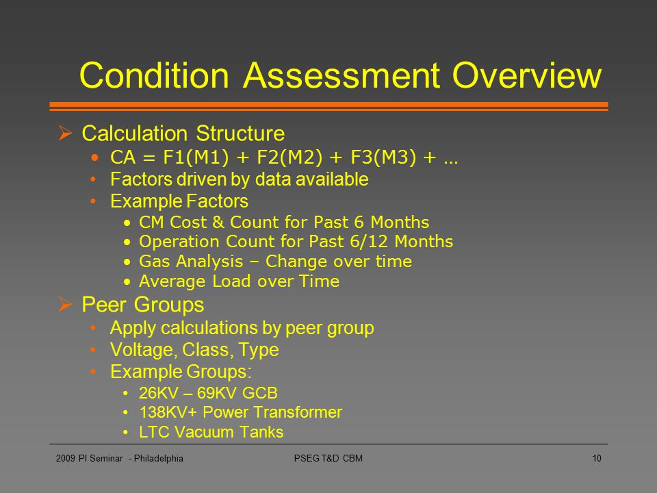 PSEG T&D CBM10 Condition Assessment Overview  Calculation Structure CA = F1(M1) + F2(M2) + F3(M3) + … Factors driven by data available Example Factor
