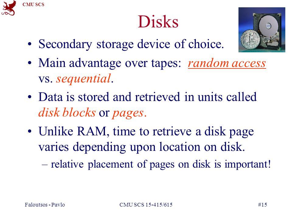 CMU SCS Faloutsos - PavloCMU SCS 15-415/615#15 Disks Secondary storage device of choice.