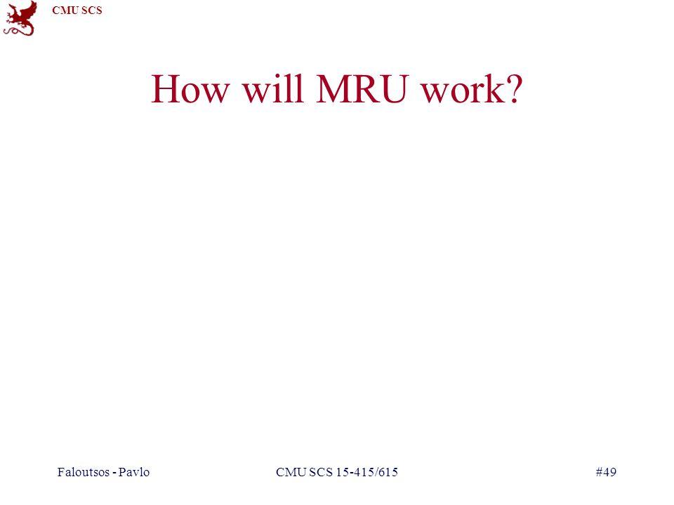 CMU SCS How will MRU work? Faloutsos - PavloCMU SCS 15-415/615#49