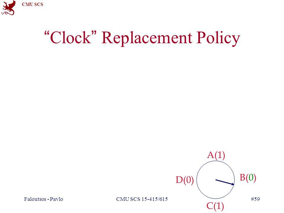 CMU SCS Faloutsos - PavloCMU SCS 15-415/615#59 Clock Replacement Policy A(1) B(0) C(1) D(0)