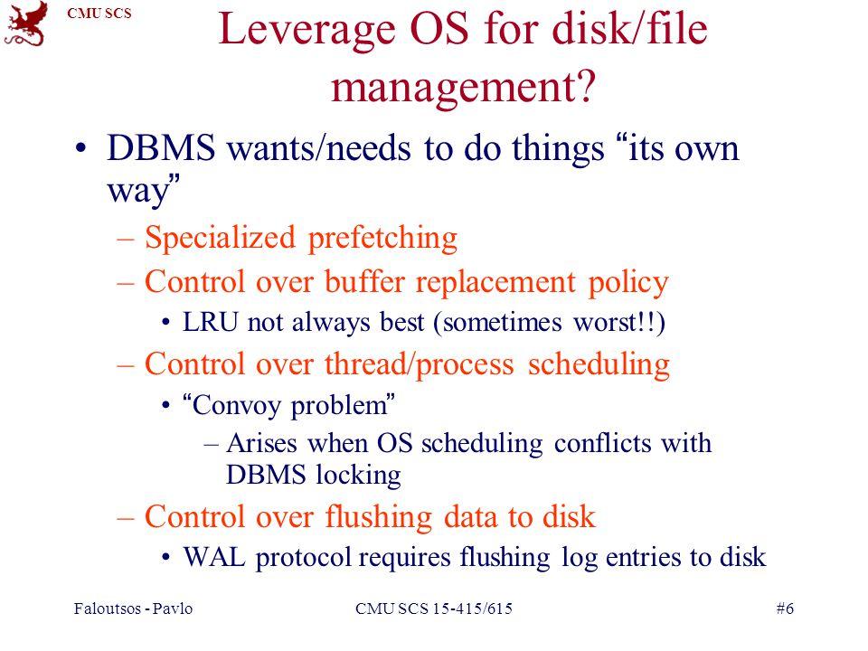 CMU SCS Faloutsos - PavloCMU SCS 15-415/615#6 Leverage OS for disk/file management.