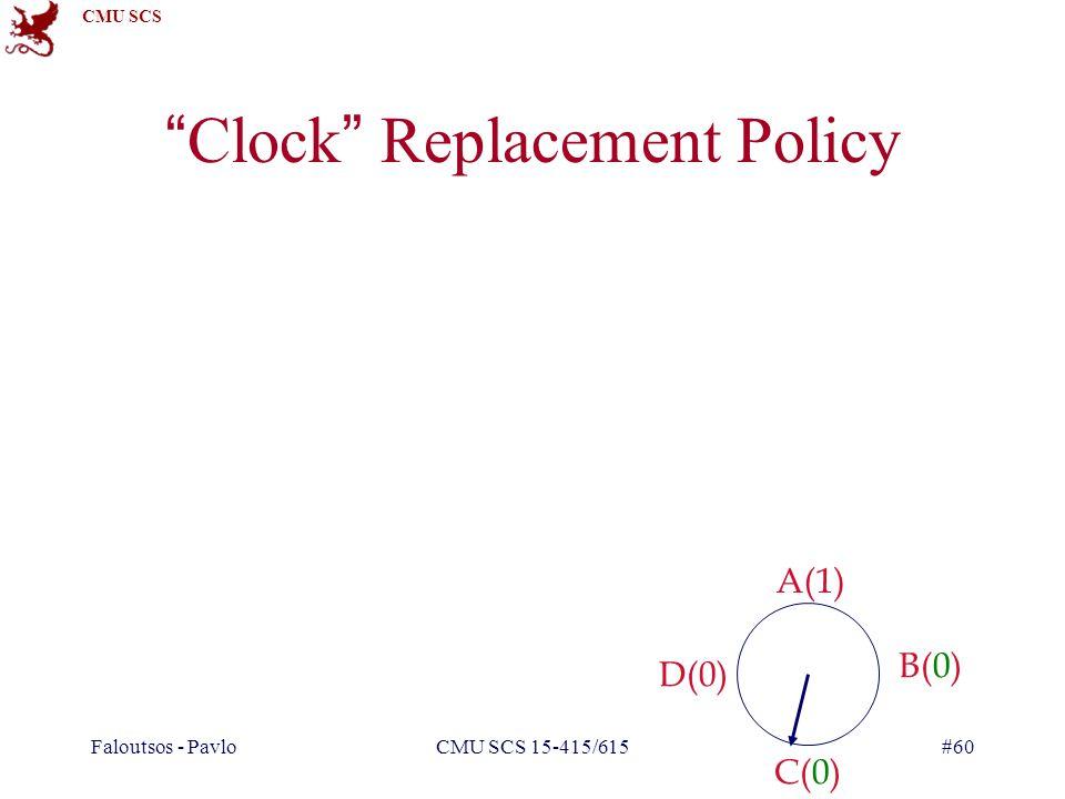 CMU SCS Faloutsos - PavloCMU SCS 15-415/615#60 Clock Replacement Policy A(1) B(0) C(0) D(0)