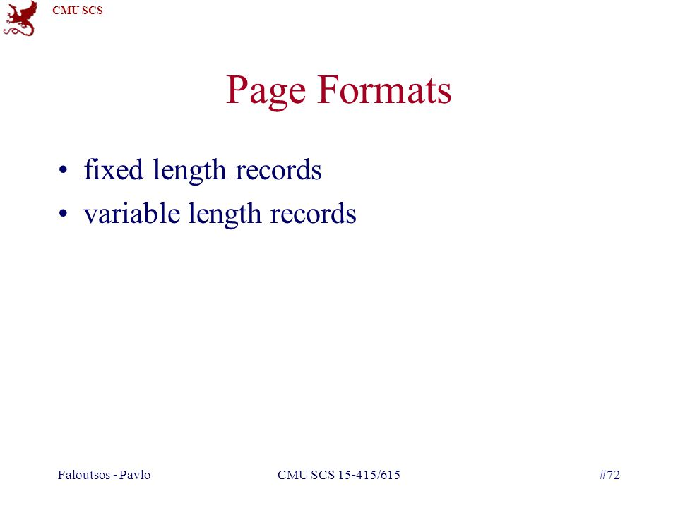 CMU SCS Faloutsos - PavloCMU SCS 15-415/615#72 Page Formats fixed length records variable length records