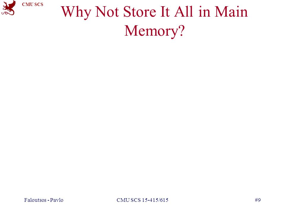 CMU SCS Faloutsos - PavloCMU SCS 15-415/615#9 Why Not Store It All in Main Memory?