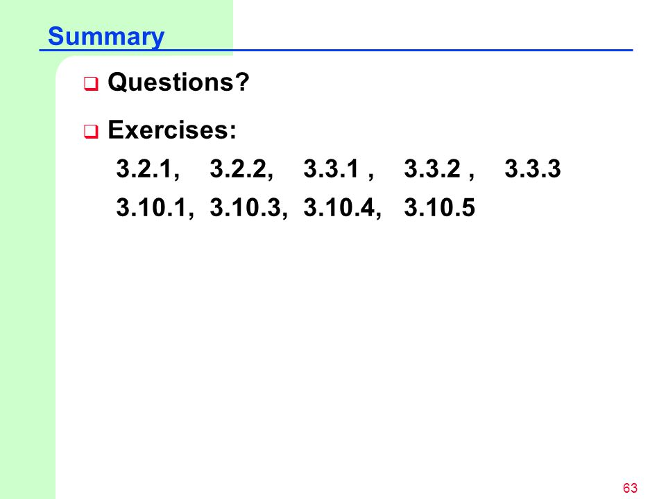 63  Questions?  Exercises: 3.2.1, 3.2.2, 3.3.1, 3.3.2, 3.3.3 3.10.1, 3.10.3, 3.10.4, 3.10.5 Summary