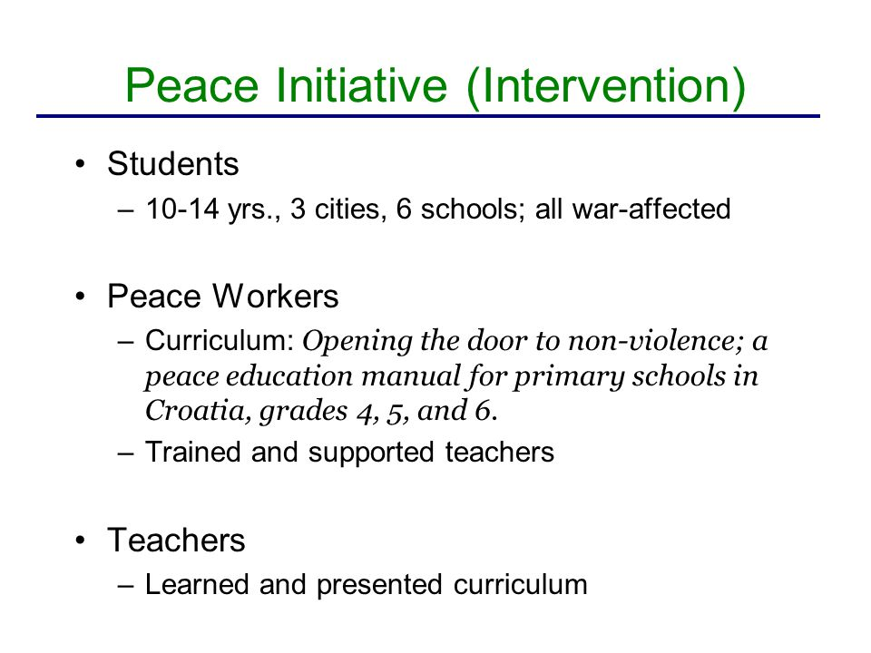 Peace Initiative – Curriculum Progression Start with normalizing and validating children's experiences and reactions  Explore similarities and differences between ethnicities, celebrate differences  Communication and non-violent conflict resolution skills  Peaceful living and human rights