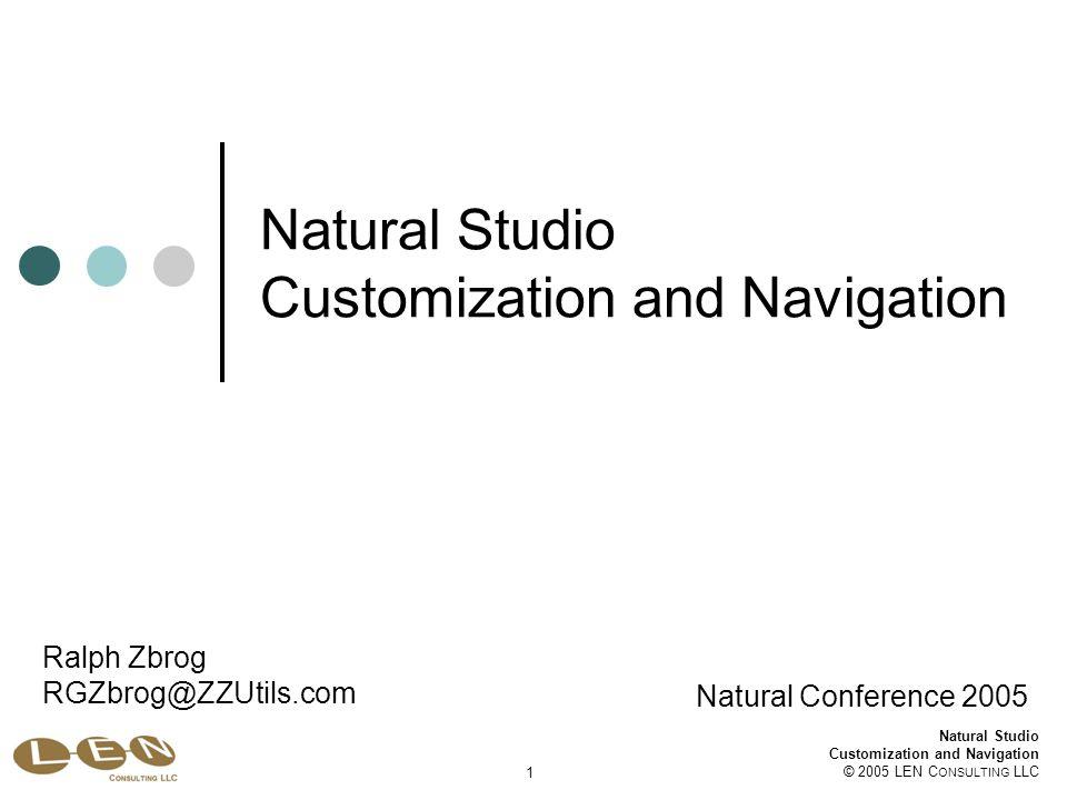 Natural Studio Customization and Navigation © 2005 LEN C ONSULTING LLC 82 Natural Studio Customization and Navigation Natural Conference 2005 Ralph Zbrog RGZbrog@ZZUtils.com