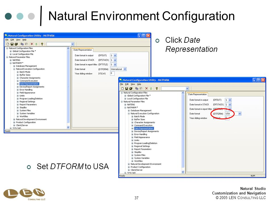 37 Natural Studio Customization and Navigation © 2005 LEN C ONSULTING LLC Natural Environment Configuration Set DTFORM to USA Click Date Representation