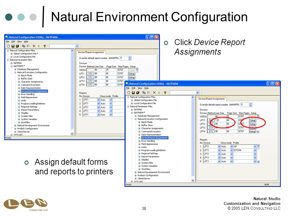 38 Natural Studio Customization and Navigation © 2005 LEN C ONSULTING LLC Natural Environment Configuration Assign default forms and reports to printers Click Device Report Assignments
