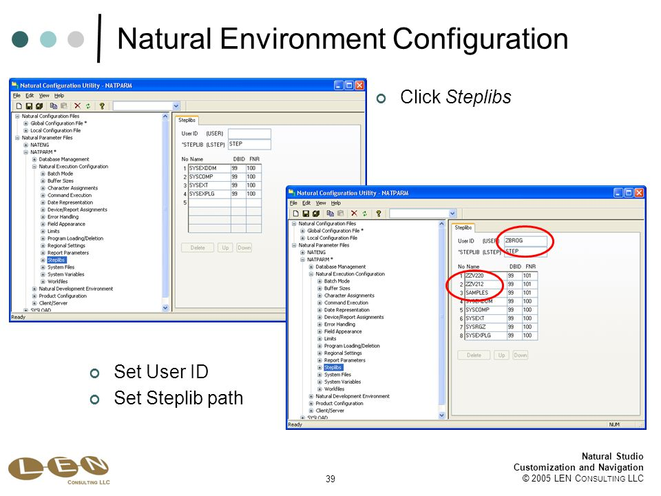 39 Natural Studio Customization and Navigation © 2005 LEN C ONSULTING LLC Natural Environment Configuration Set User ID Set Steplib path Click Steplibs