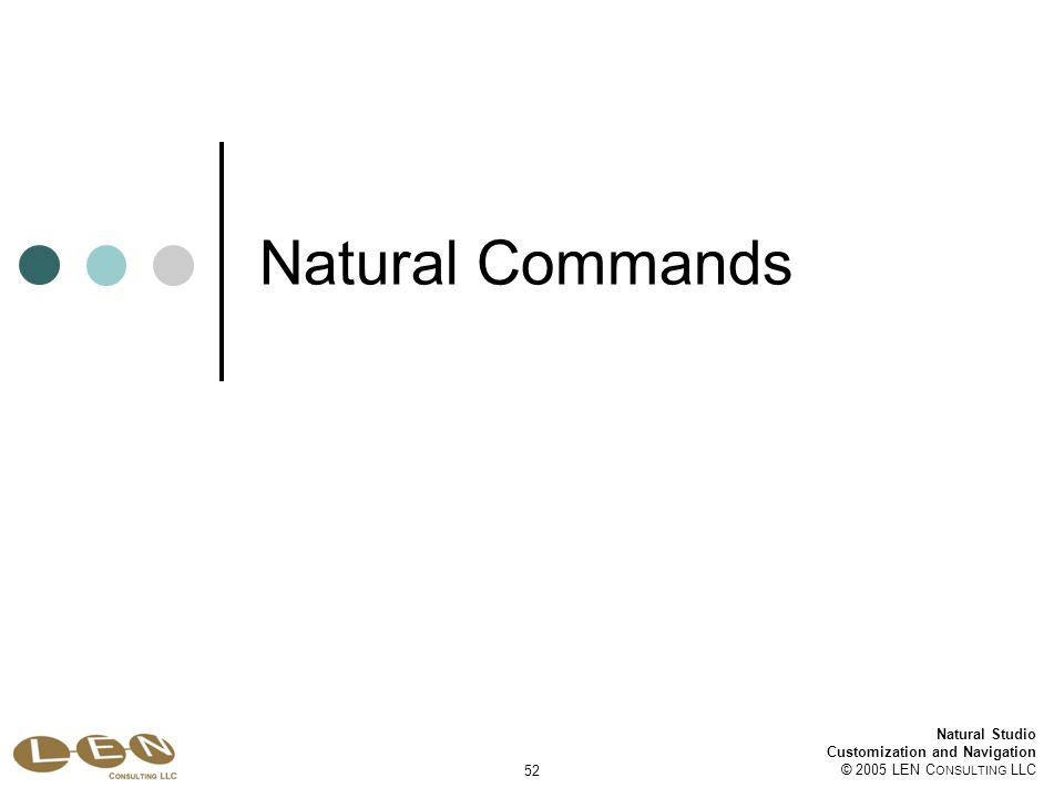 Natural Studio Customization and Navigation © 2005 LEN C ONSULTING LLC 52 Natural Commands