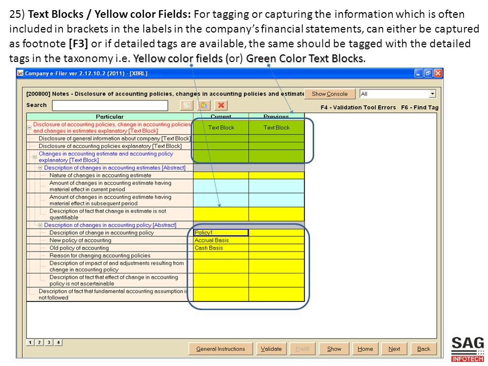 Yellow color fields (Green Color Text Blocks 25) Text Blocks / Yellow color Fields: For tagging or capturing the information which is often included in brackets in the labels in the company's financial statements, can either be captured as footnote [F3] or if detailed tags are available, the same should be tagged with the detailed tags in the taxonomy i.e.