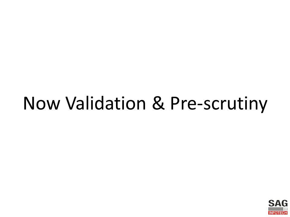 Now Validation & Pre-scrutiny