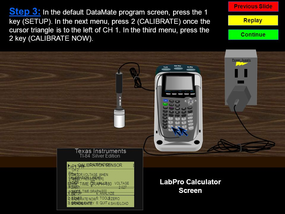 Previous Slide Replay Continue Step 3: In the default DataMate program screen, press the 1 key (SETUP).