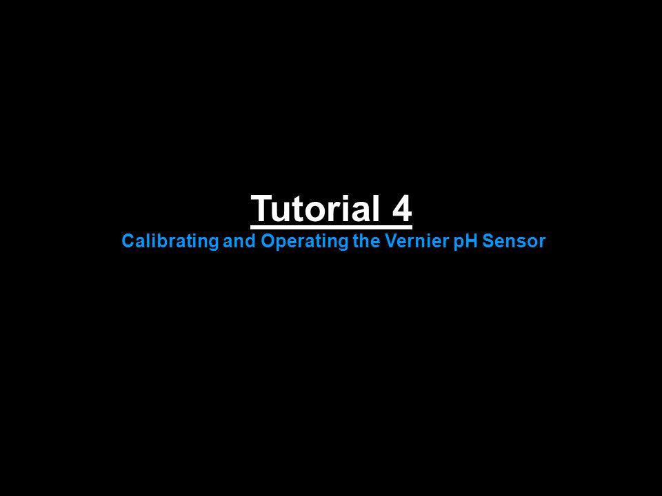 Tutorial 4 Calibrating and Operating the Vernier pH Sensor
