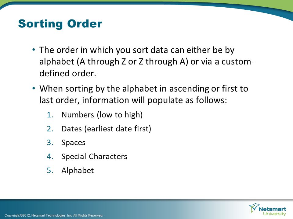 Sorting Order The order in which you sort data can either be by alphabet (A through Z or Z through A) or via a custom- defined order.