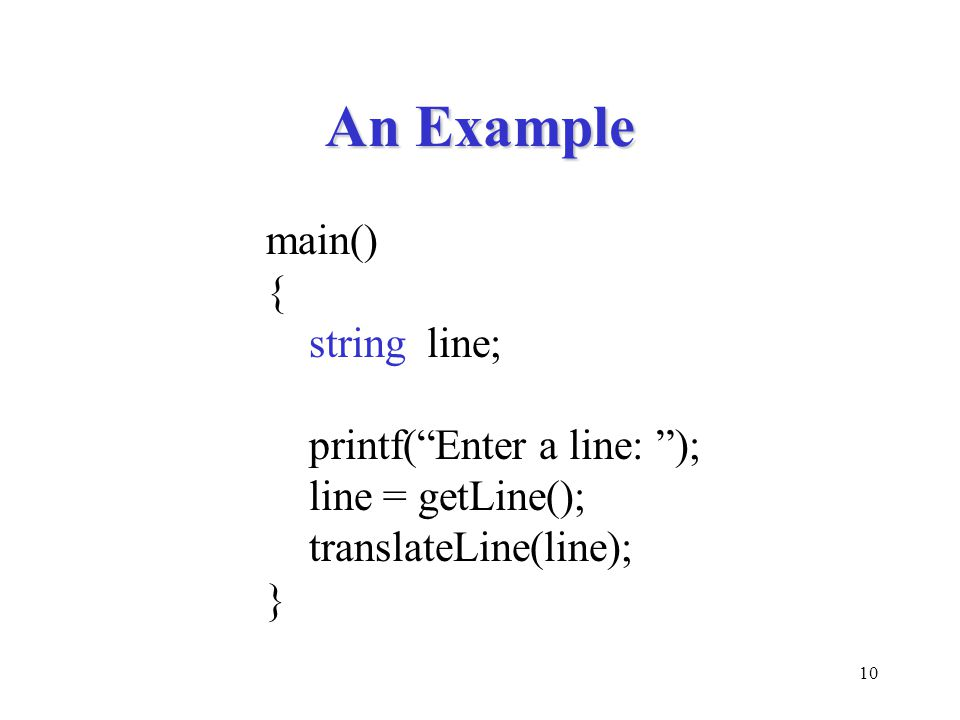 10 An Example main() { string line; printf( Enter a line: ); line = getLine(); translateLine(line); }