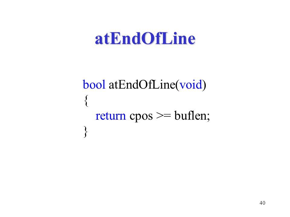 40 atEndOfLine bool atEndOfLine(void) { return cpos >= buflen; }