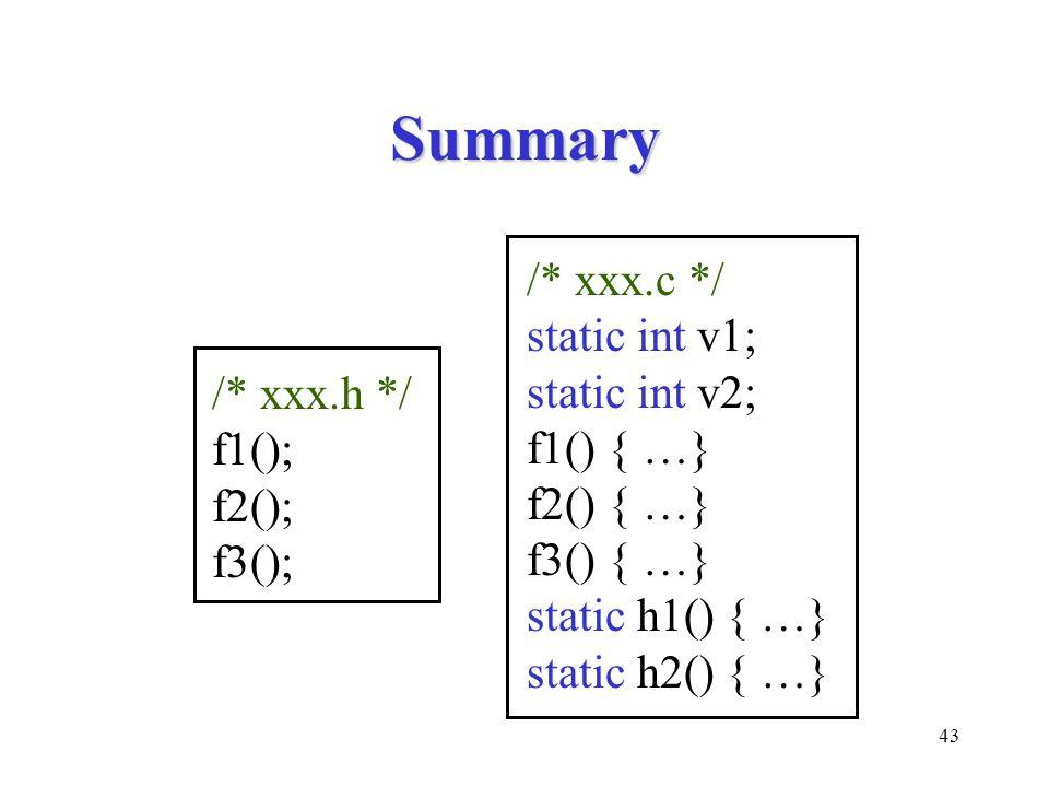 43 Summary /* xxx.h */ f1(); f2(); f3(); /* xxx.c */ static int v1; static int v2; f1() { …} f2() { …} f3() { …} static h1() { …} static h2() { …}