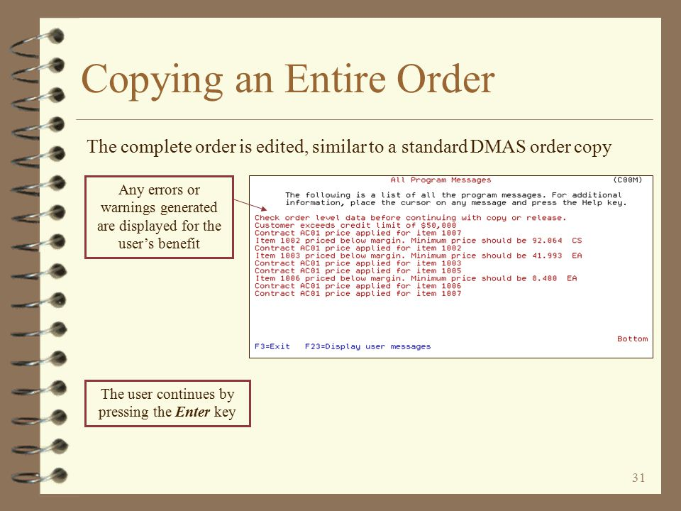 30 If necessary, pricing data may be changed at this point Copying an Entire Order The DMAS Order Header is then displayed for the order being created
