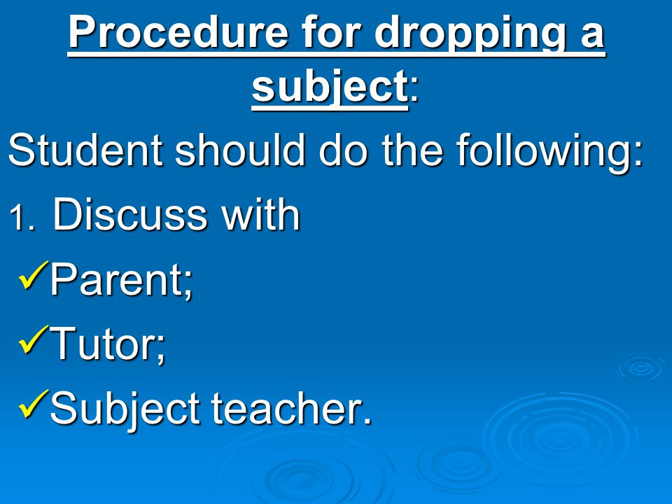 Procedure for dropping a subject: Student should do the following: 1.