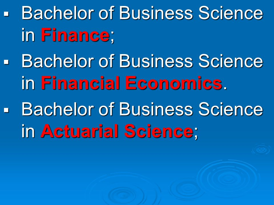  Bachelor of Business Science in Finance;  Bachelor of Business Science in Financial Economics.