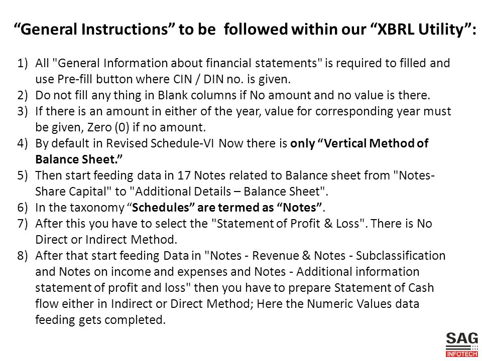 General Instructions to be followed within our XBRL Utility : 1)All General Information about financial statements is required to filled and use Pre-fill button where CIN / DIN no.